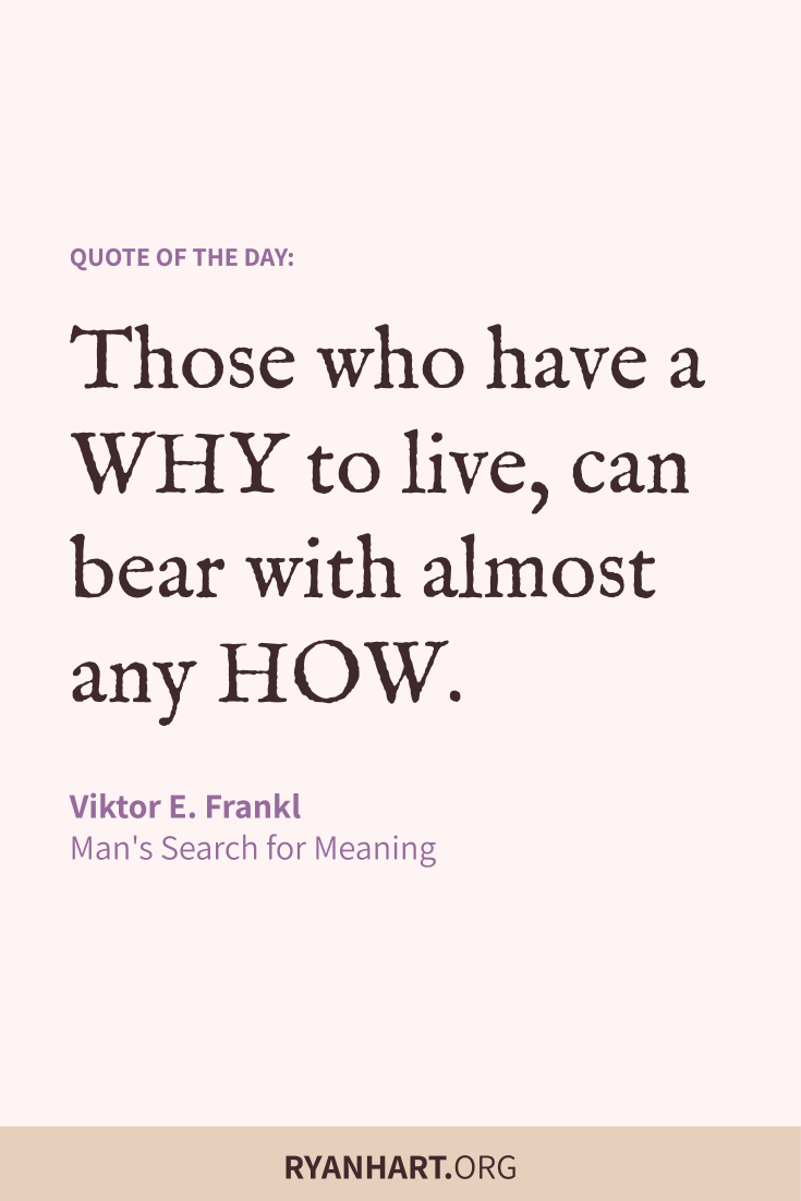 Those who have a why to live, can bear with almost any how.